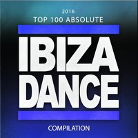 2016 Top 100 Absolute Ibiza Dance Compilation — сборник