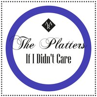 If I Didn't Care — The Platters