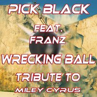 Wrecking Ball: Tribute to Miley Cyrus — FRANZ, Pick Black