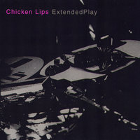 Extended Play — Chicken Lips