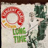 Long Time — Sergent Garcia