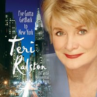 I've Gotta Get Back to New York - Live at the Metropolitan Room, New York — Teri Ralston