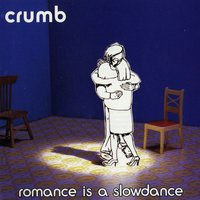 Romance Is A Slow Dance — Crumb