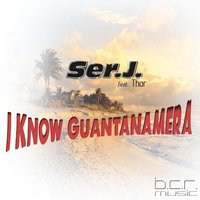 I Know Guantanamera — Ser.J. feat. Thor