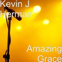 Amazing Grace — Kevin J Herman