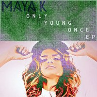 Only Young Once — Maya K