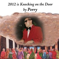 2012 Is Knocking On the Door — Perry
