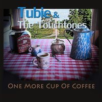 One More Cup of Coffee — Tubie and the Touchtones