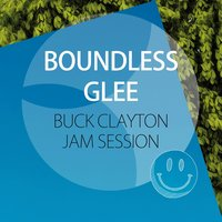 Boundless Glee — Buck Clayton Jam Session, Session At Midnight