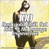 100 Best Gold Chill Out Hits & Nu Lounge Experience — сборник