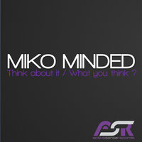Think about it / What you think ? — Miko Minded