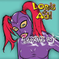 Smoking Hot — Lords Of Acid