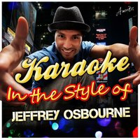 Karaoke - In the Style of Jeffrey Osborne — Ameritz - Karaoke