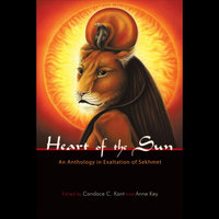 The Heart of the Sun: an Anthology in Exaltation of Sekhmet — Abbi Spinner McBride, Anne Key & Candace C. Kant