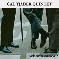 What's afoot ? — Cal Tjader Quintet
