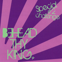 Special #2 Challenge — Behead Thy King