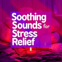 Soothing Sounds for Stress Relief — Stress Relief