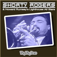 Tin Tin Deo — Shorty Rogers, Howard Rumsey's Lighthouse All-Stars, Howard Rumsey's Lighthouse All Stars