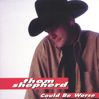 Could Be Worse — Thom Shepherd