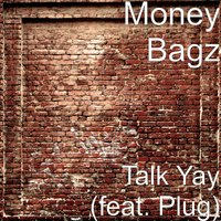 Talk Yay — Plug, Money Bagz, Lil Sheppard