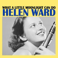 What a Little Moonlight Can Do — Helen Ward
