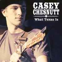 What Texas Is — Casey Chesnutt