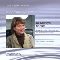 The Art and Science of Transformation — Dr. Marilyn Schlitz