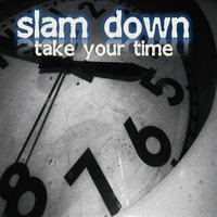 Take Your Time — Slam Down!