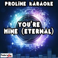You're Mine (Eternal) — Proline Karaoke
