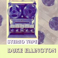 Stereo Tape — Duke Ellington & His Cotton Club Orchestra, The Jungle Band, The Harlem Footwarmers