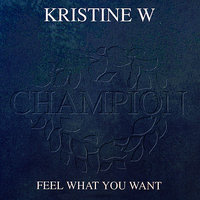 Feel What You Want — Kristine Weitz