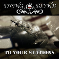 To Your Stations — Dying Blynd