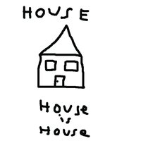 House Is House — House