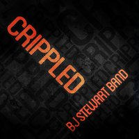 Crippled — BJ Stewart Band