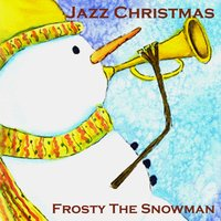 Jazz Christmas - Frosty the Snowman — Jazz Christmas