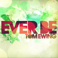 Ever Be — Tom Ewing