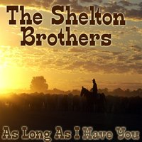 As Long As I Have You — The Shelton Brothers