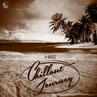 Chillout Journey — A-Mase
