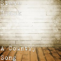 A Country Song — Steve Brack