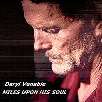 Miles Upon His Soul — Daryl Venable