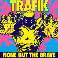 None But the Brave — Trafik