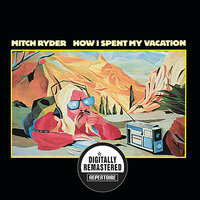 How I Spent My Vacation — Mitch Ryder