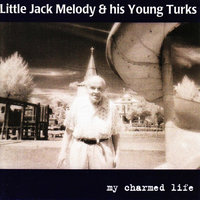 My Charmed Life — Little Jack Melody & His Young Turks