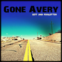 Left and Forgotten — Gone Avery