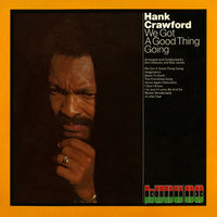We Got a Good Thing Going — Hank Crawford
