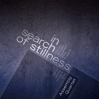 In Search of Stillness — Benjamin Taylor, Marilyn Shrude, John Fitz Rogers, Assembly Quartet, Simon Fink, Kurt Isaacson