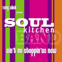 Ain't No Stoppin' Us Now — Soul Kitchen-Band