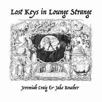 Lost Keys in Lounge Strange — Jeremiah Craig & Jake Boucher