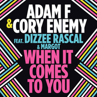 When It Comes To You — Dizzee Rascal, Adam f & Cory Enemy, Margot