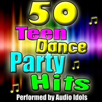 50 Teen Dance Party Hits — Audio Idols